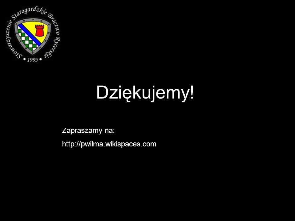 Dziękujemy! Zapraszamy na: http://pwilma.wikispaces.com