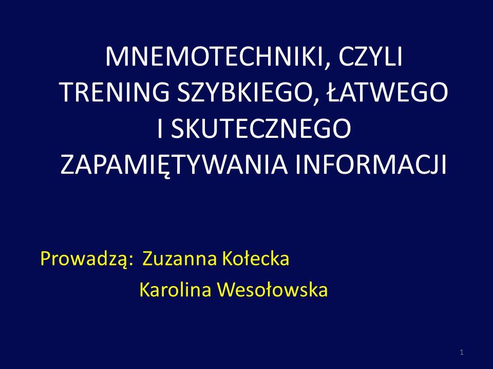 MNEMOTECHNIKI, CZYLI TRENING SZYBKIEGO, ŁATWEGO I SKUTECZNEGO ZAPAMIĘTYWANIA INFORMACJI Prowadzą: Zuzanna Kołecka Karolina Wesołowska 1