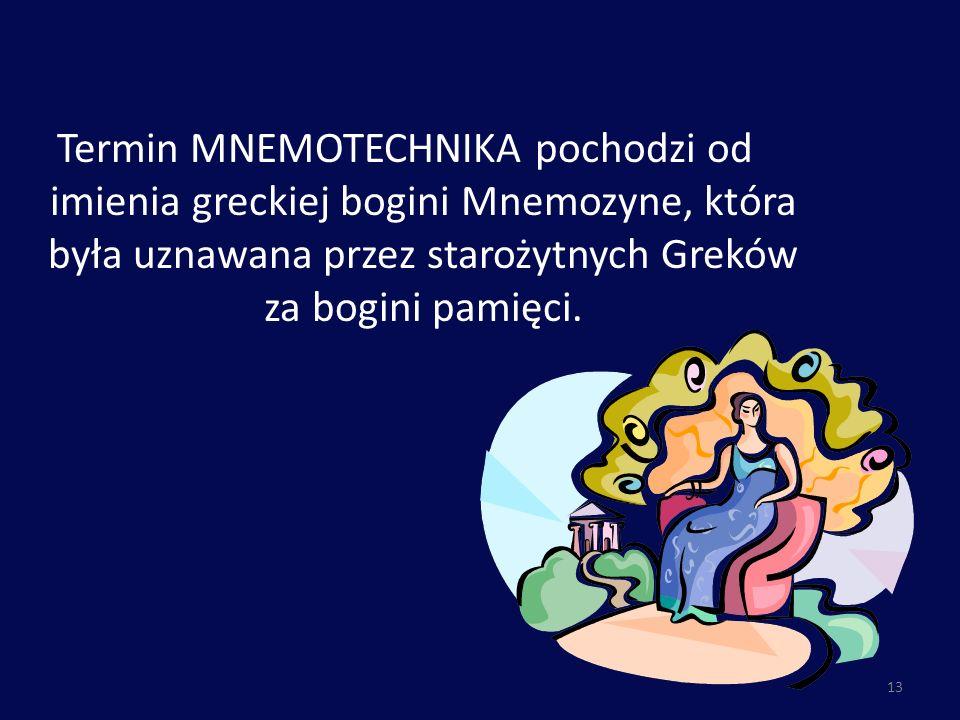 Termin MNEMOTECHNIKA pochodzi od imienia greckiej bogini Mnemozyne, która była uznawana przez starożytnych Greków za bogini pamięci. 13