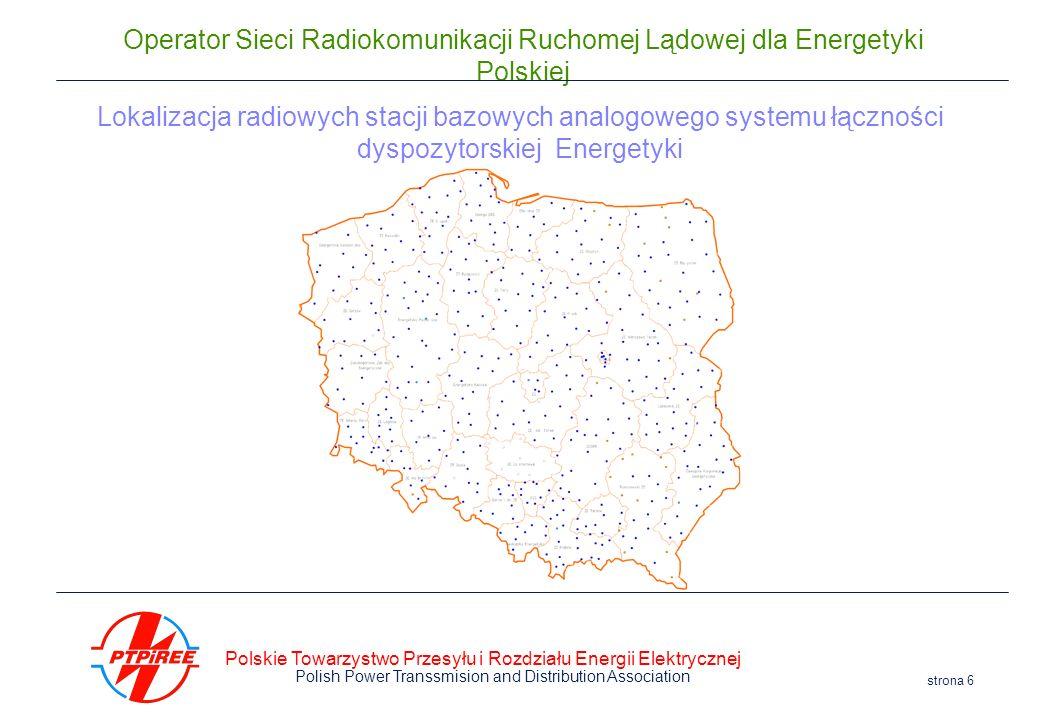 Polskie Towarzystwo Przesyłu i Rozdziału Energii Elektrycznej Polish Power Transsmision and Distribution Association strona 6 Operator Sieci Radiokomu