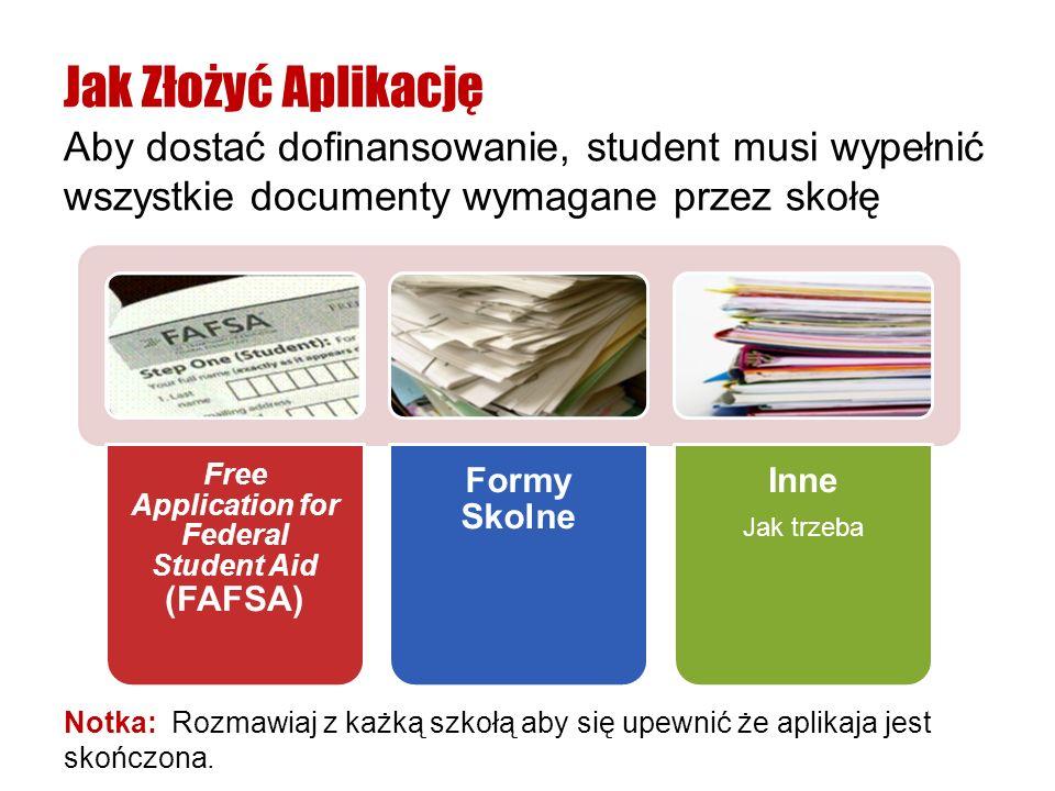 Notka: Rozmawiaj z każką szkołą aby się upewnić że aplikaja jest skończona. Aby dostać dofinansowanie, student musi wypełnić wszystkie documenty wymag