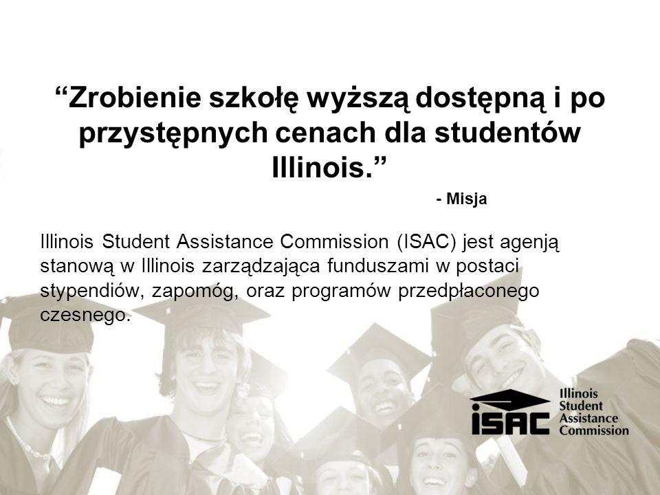 Zrobienie szkołę wyższą dostępną i po przystępnych cenach dla studentów Illinois. - Misja Illinois Student Assistance Commission (ISAC) jest agenją st