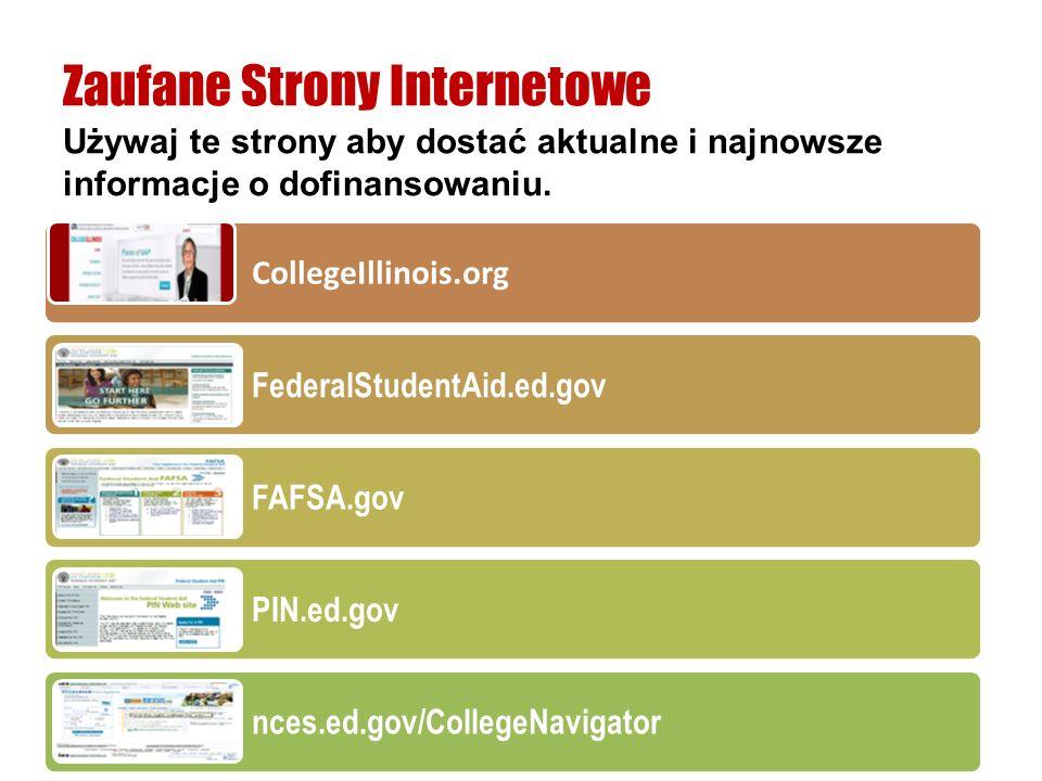Używaj te strony aby dostać aktualne i najnowsze informacje o dofinansowaniu. Zaufane Strony Internetowe CollegeIllinois.org FederalStudentAid.ed.gov