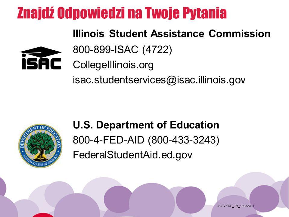 ISAC FAP_JH_10032011 Znajdź Odpowiedzi na Twoje Pytania Illinois Student Assistance Commission 800-899-ISAC (4722) CollegeIllinois.org isac.studentser