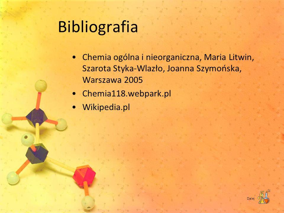 Bibliografia Chemia ogólna i nieorganiczna, Maria Litwin, Szarota Styka-Wlazło, Joanna Szymońska, Warszawa 2005 Chemia118.webpark.pl Wikipedia.pl Dale