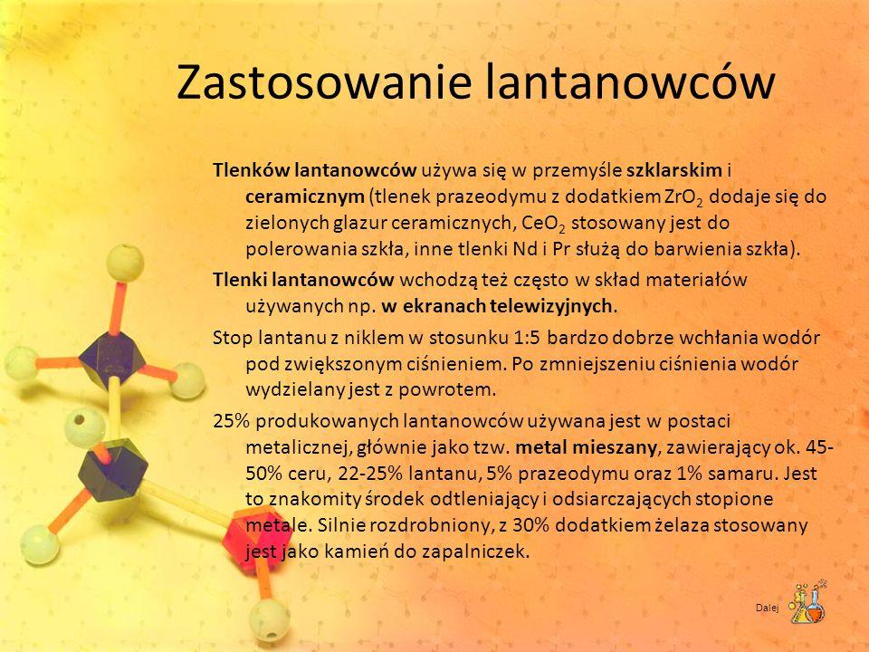 Zastosowanie lantanowców Tlenków lantanowców używa się w przemyśle szklarskim i ceramicznym (tlenek prazeodymu z dodatkiem ZrO 2 dodaje się do zielony