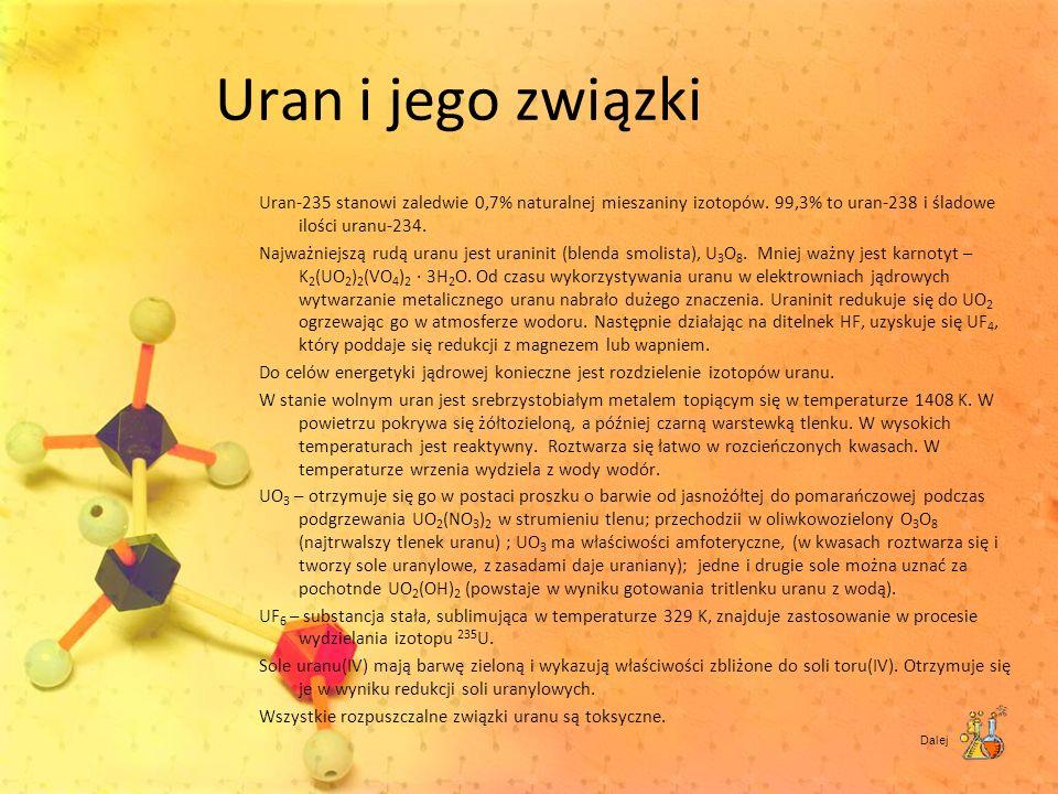Uran i jego związki Uran-235 stanowi zaledwie 0,7% naturalnej mieszaniny izotopów. 99,3% to uran-238 i śladowe ilości uranu-234. Najważniejszą rudą ur