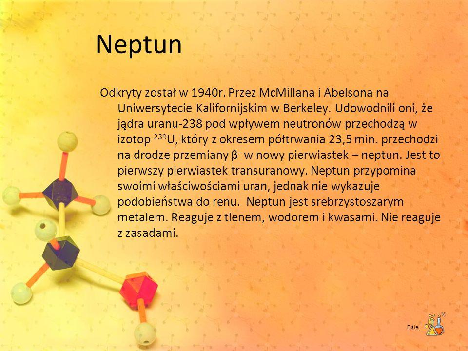 Neptun Odkryty został w 1940r. Przez McMillana i Abelsona na Uniwersytecie Kalifornijskim w Berkeley. Udowodnili oni, że jądra uranu-238 pod wpływem n