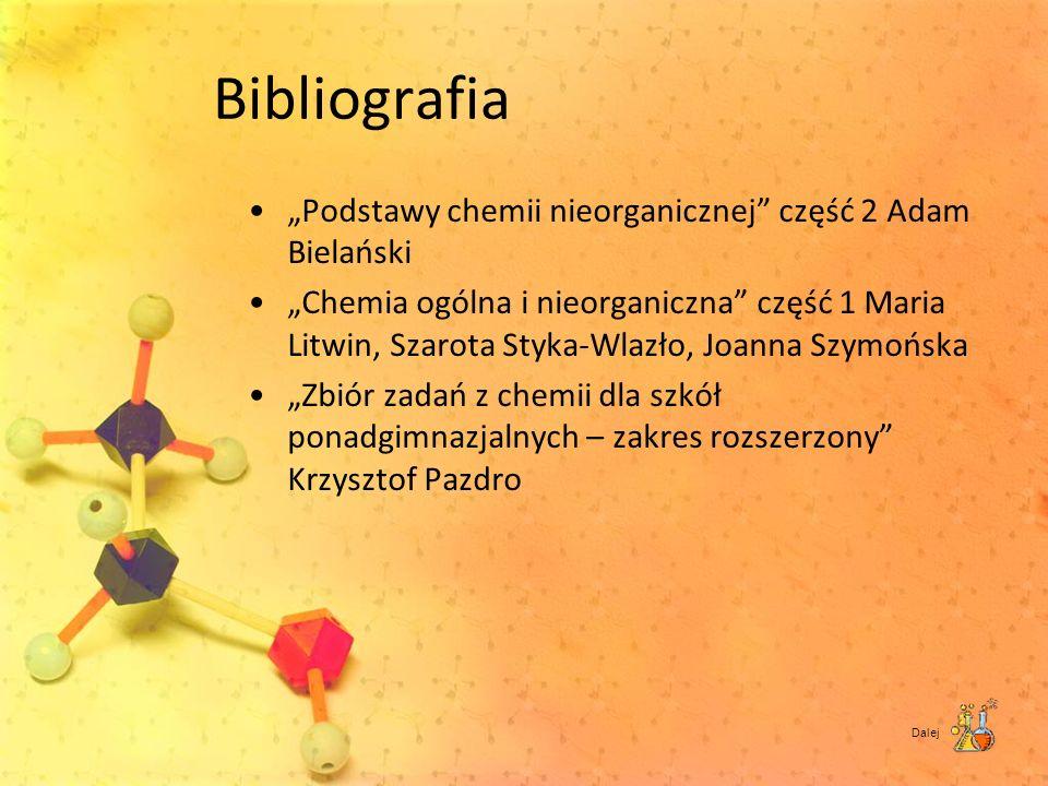 Bibliografia Podstawy chemii nieorganicznej część 2 Adam Bielański Chemia ogólna i nieorganiczna część 1 Maria Litwin, Szarota Styka-Wlazło, Joanna Sz