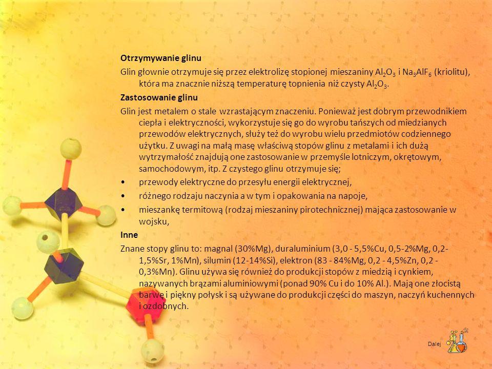 Otrzymywanie glinu Glin głownie otrzymuje się przez elektrolizę stopionej mieszaniny Al 2 O 3 i Na 3 AlF 6 (kriolitu), która ma znacznie niższą temper
