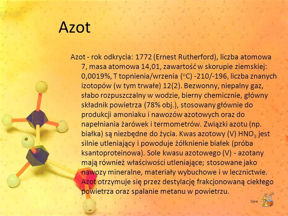 Azot Azot - rok odkrycia: 1772 (Ernest Rutherford), liczba atomowa 7, masa atomowa 14,01, zawartość w skorupie ziemskiej: 0,0019%, T topnienia/wrzenia