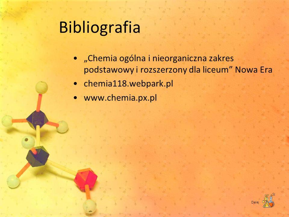 Bibliografia Chemia ogólna i nieorganiczna zakres podstawowy i rozszerzony dla liceum Nowa Era chemia118.webpark.pl www.chemia.px.pl Dalej