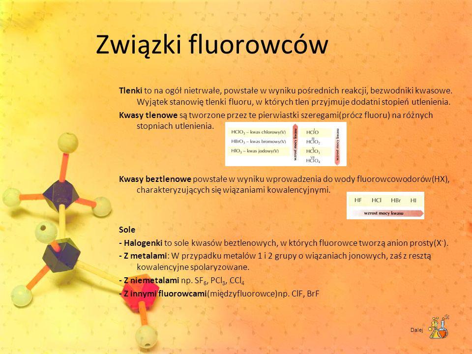 Związki fluorowców Tlenki to na ogół nietrwałe, powstałe w wyniku pośrednich reakcji, bezwodniki kwasowe. Wyjątek stanowię tlenki fluoru, w których tl