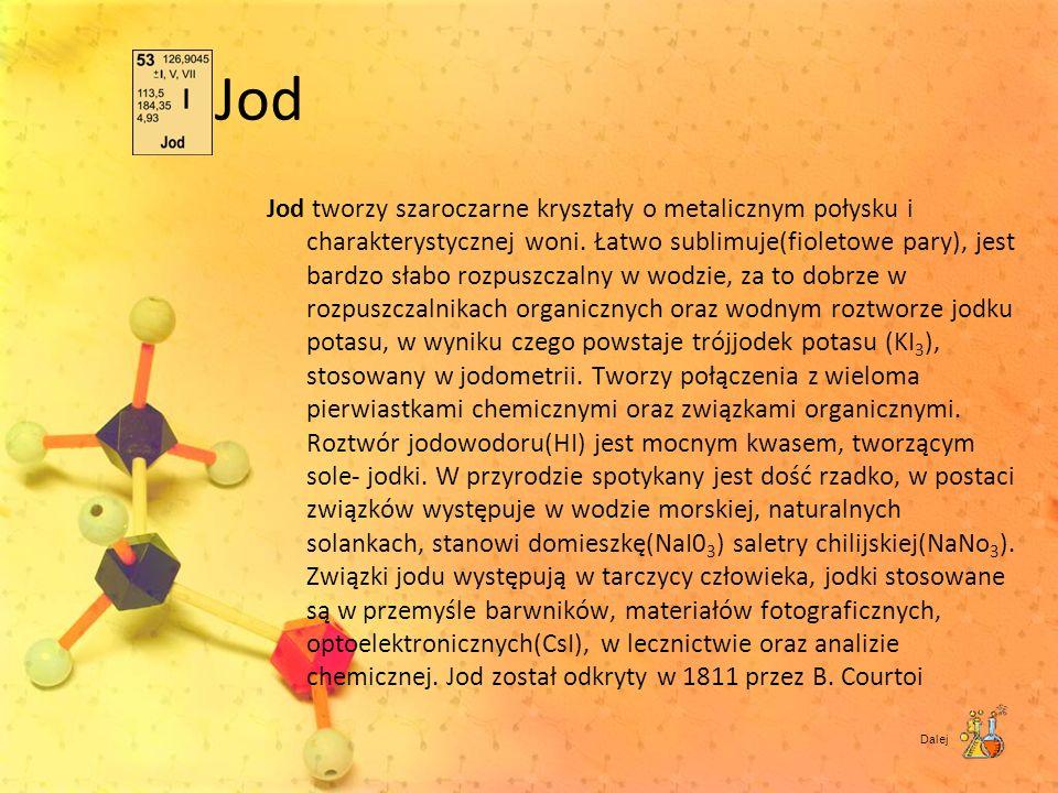 Jod Jod tworzy szaroczarne kryształy o metalicznym połysku i charakterystycznej woni. Łatwo sublimuje(fioletowe pary), jest bardzo słabo rozpuszczalny