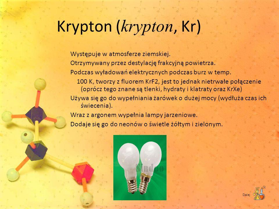 Krypton ( krypton, Kr) Występuje w atmosferze ziemskiej. Otrzymywany przez destylację frakcyjną powietrza. Podczas wyładowań elektrycznych podczas bur