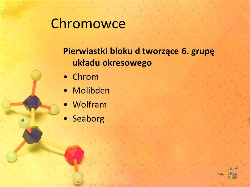 Chromowce Pierwiastki bloku d tworzące 6. grupę układu okresowego Chrom Molibden Wolfram Seaborg Dalej