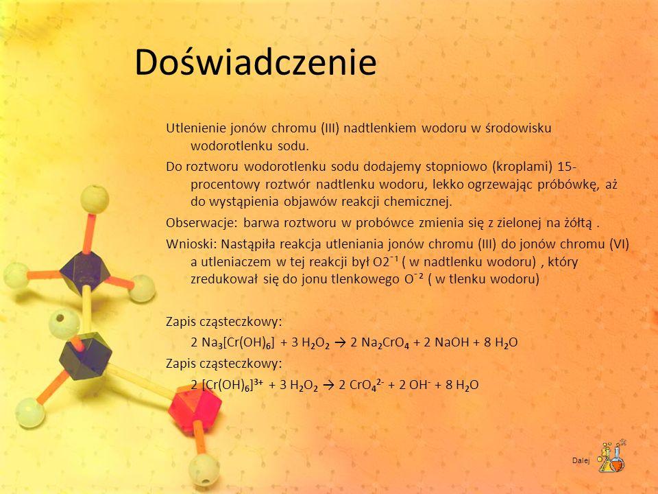Doświadczenie Utlenienie jonów chromu (III) nadtlenkiem wodoru w środowisku wodorotlenku sodu. Do roztworu wodorotlenku sodu dodajemy stopniowo (kropl
