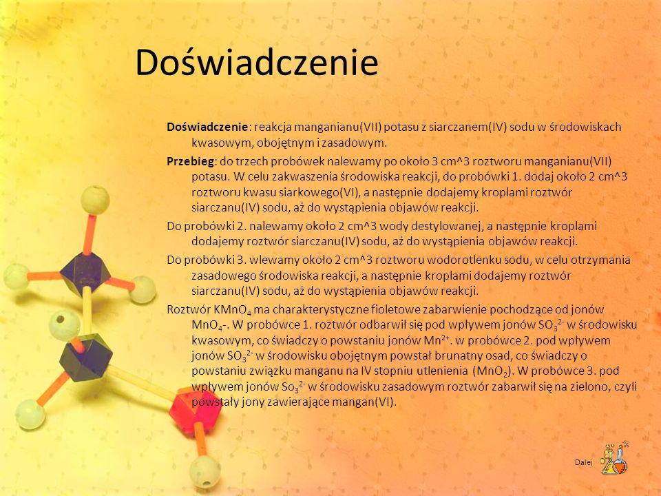 Doświadczenie Doświadczenie: reakcja manganianu(VII) potasu z siarczanem(IV) sodu w środowiskach kwasowym, obojętnym i zasadowym. Przebieg: do trzech