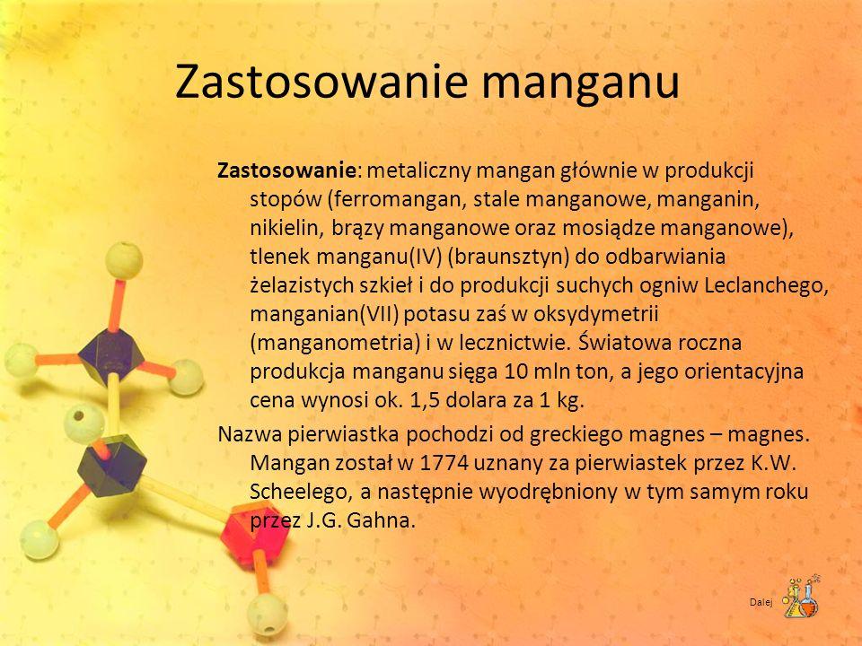 Zastosowanie manganu Zastosowanie: metaliczny mangan głównie w produkcji stopów (ferromangan, stale manganowe, manganin, nikielin, brązy manganowe ora