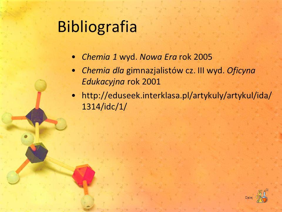 Bibliografia Chemia 1 wyd. Nowa Era rok 2005 Chemia dla gimnazjalistów cz. III wyd. Oficyna Edukacyjna rok 2001 http://eduseek.interklasa.pl/artykuly/