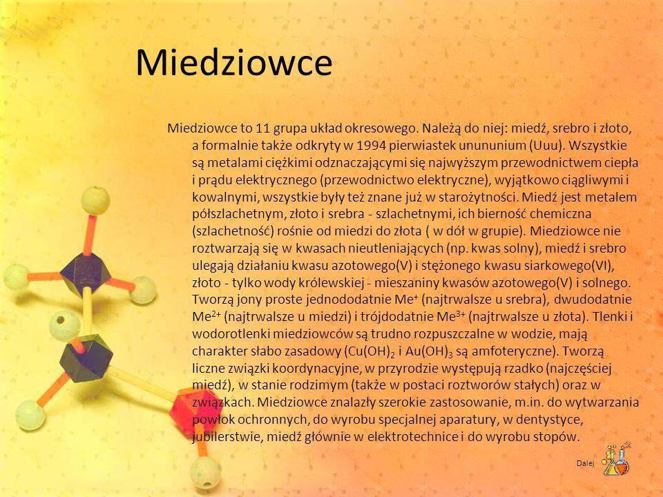 Miedziowce Miedziowce to 11 grupa układ okresowego. Należą do niej: miedź, srebro i złoto, a formalnie także odkryty w 1994 pierwiastek unununium (Uuu
