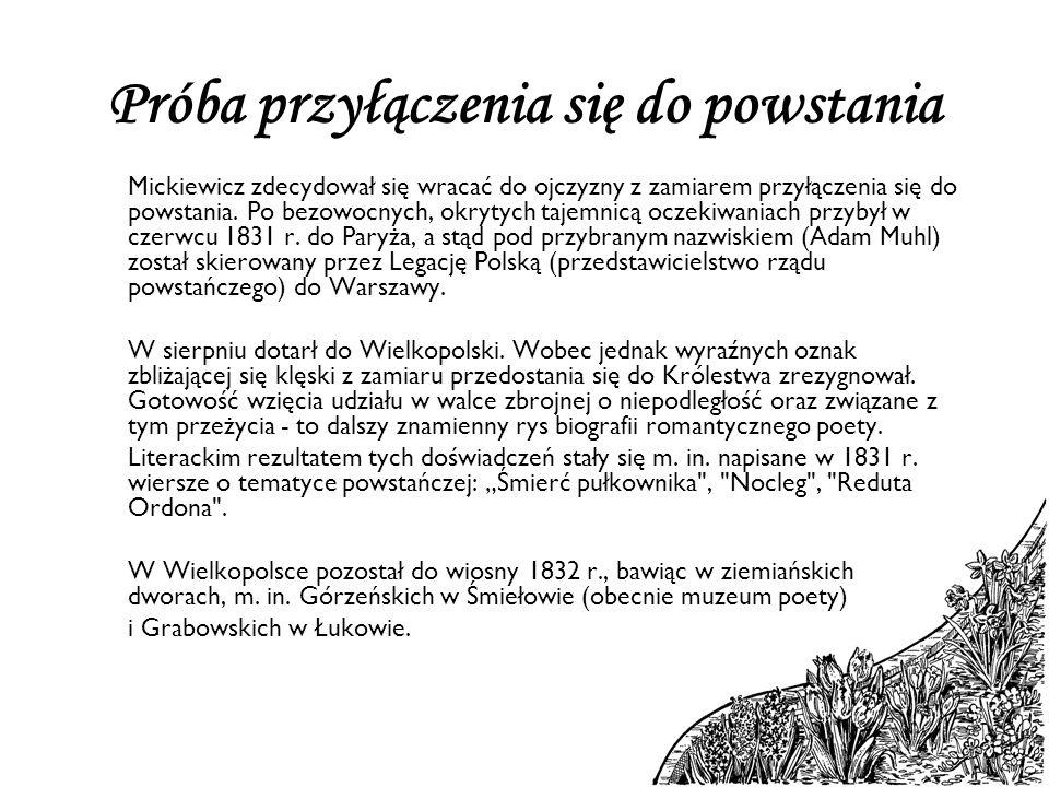 Próba przyłączenia się do powstania Mickiewicz zdecydował się wracać do ojczyzny z zamiarem przyłączenia się do powstania. Po bezowocnych, okrytych ta