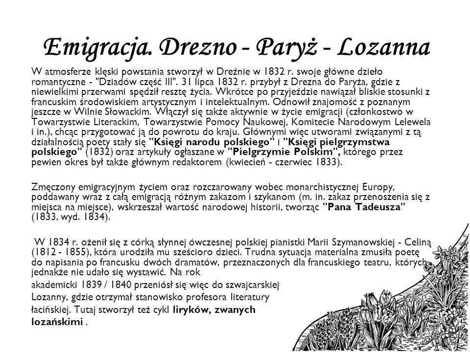 Emigracja. Drezno - Paryż - Lozanna W atmosferze klęski powstania stworzył w Dreźnie w 1832 r. swoje główne dzieło romantyczne -