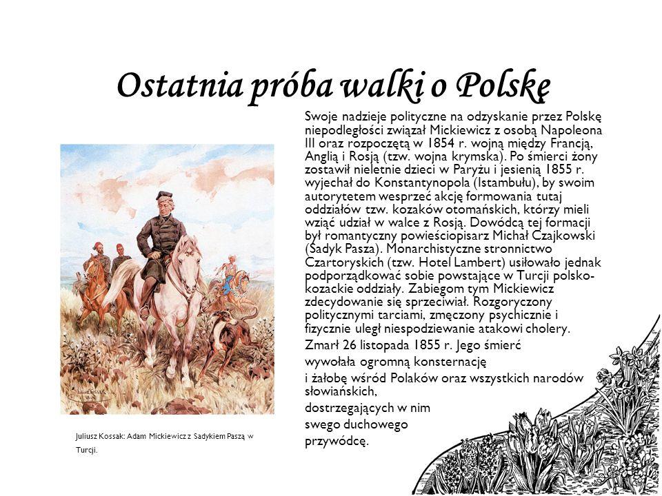 Ostatnia próba walki o Polskę Swoje nadzieje polityczne na odzyskanie przez Polskę niepodległości związał Mickiewicz z osobą Napoleona III oraz rozpoc
