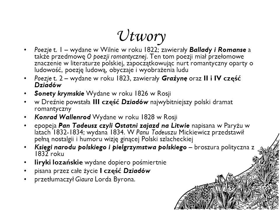 Utwory Poezje t. 1 – wydane w Wilnie w roku 1822; zawierały Ballady i Romanse a także przedmowę O poezji romantycznej. Ten tom poezji miał przełomowe