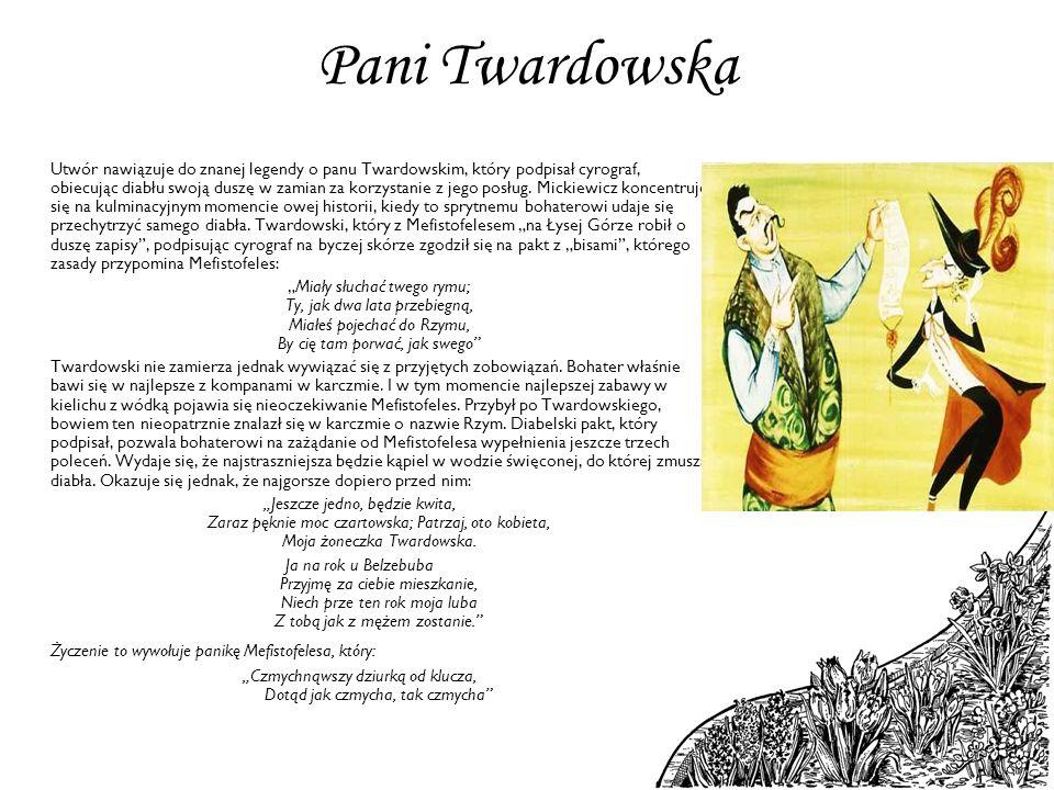 Pani Twardowska Utwór nawiązuje do znanej legendy o panu Twardowskim, który podpisał cyrograf, obiecując diabłu swoją duszę w zamian za korzystanie z