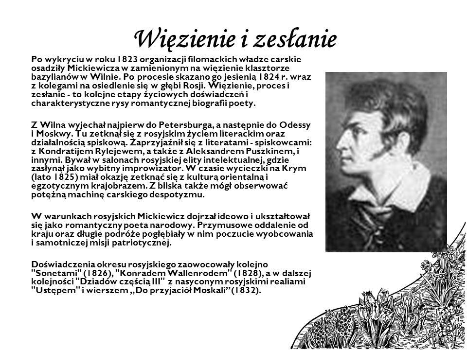 Więzienie i zesłanie Po wykryciu w roku 1823 organizacji filomackich władze carskie osadziły Mickiewicza w zamienionym na więzienie klasztorze bazylia