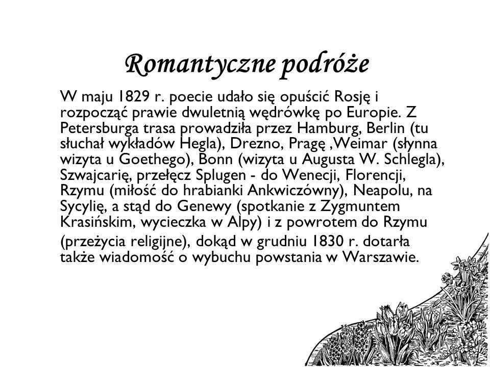 Romantyczne podróże W maju 1829 r. poecie udało się opuścić Rosję i rozpocząć prawie dwuletnią wędrówkę po Europie. Z Petersburga trasa prowadziła prz