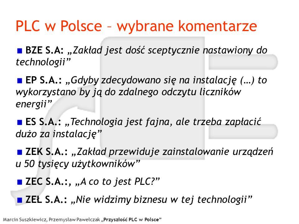 Marcin Suszkiewicz, Przemysław Pawełczak Przyszłość PLC w Polsce PLC w Polsce – wybrane komentarze BZE S.A: Zakład jest dość sceptycznie nastawiony do