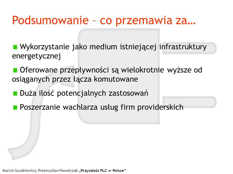 Marcin Suszkiewicz, Przemysław Pawełczak Przyszłość PLC w Polsce Podsumowanie – co przemawia za… Wykorzystanie jako medium istniejącej infrastruktury