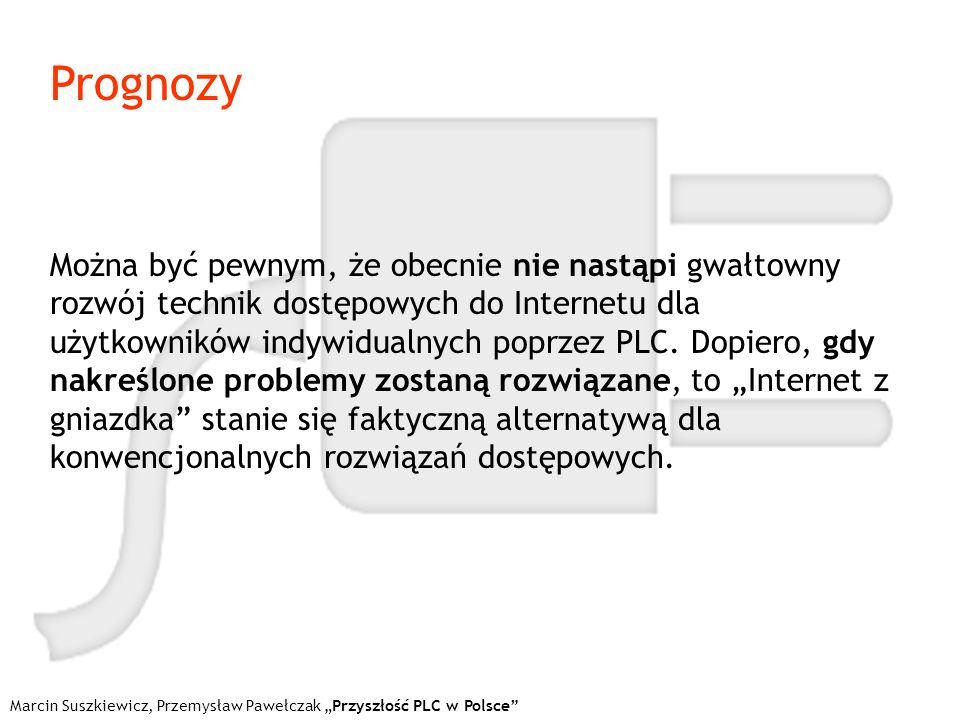 Marcin Suszkiewicz, Przemysław Pawełczak Przyszłość PLC w Polsce Prognozy Można być pewnym, że obecnie nie nastąpi gwałtowny rozwój technik dostępowyc