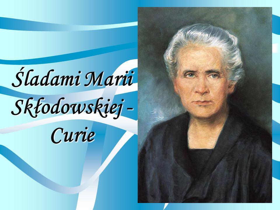 Śladami Marii Skłodowskiej - Curie