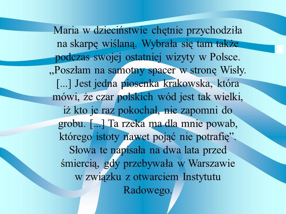 Maria w dzieciństwie chętnie przychodziła na skarpę wiślaną. Wybrała się tam także podczas swojej ostatniej wizyty w Polsce. Poszłam na samotny spacer