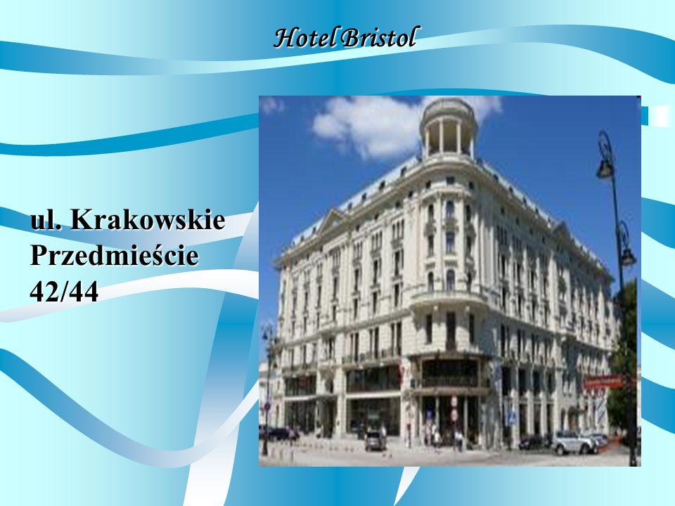 Hotel Bristol ul. Krakowskie Przedmieście 42/44