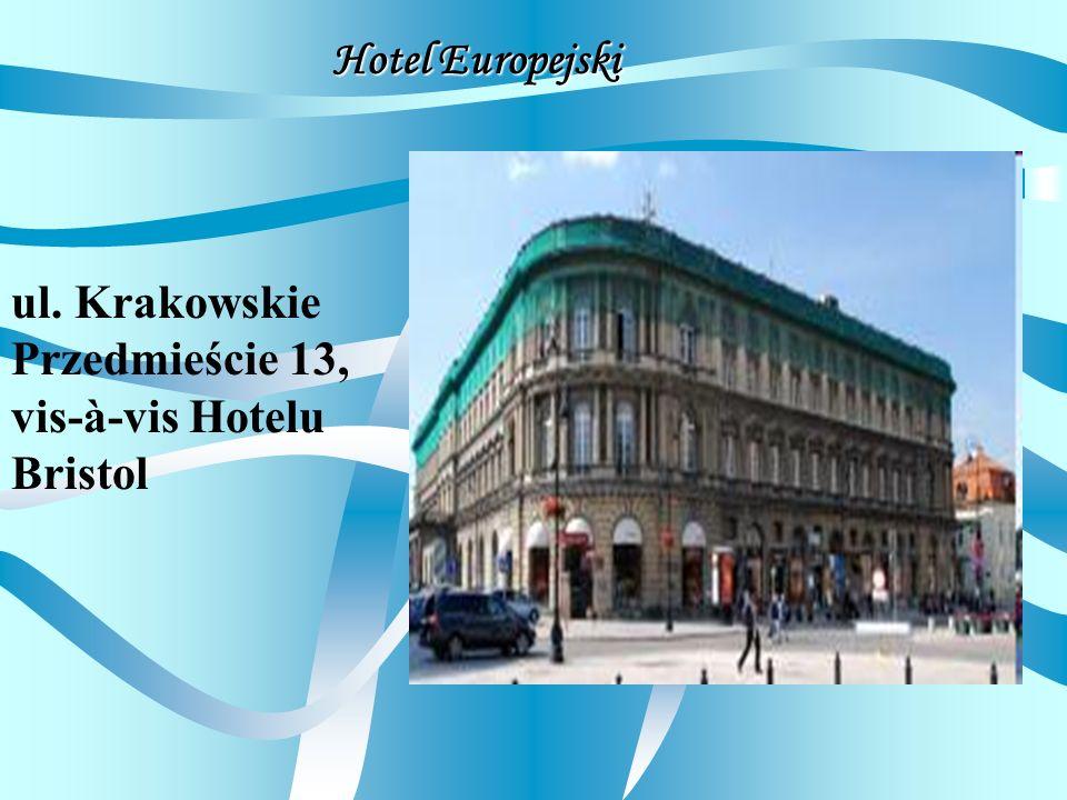 Hotel Europejski ul. Krakowskie Przedmieście 13, vis-à-vis Hotelu Bristol