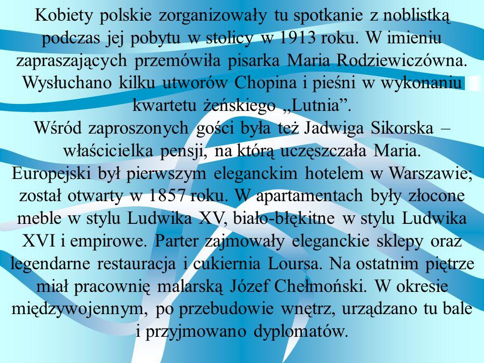 Kobiety polskie zorganizowały tu spotkanie z noblistką podczas jej pobytu w stolicy w 1913 roku. W imieniu zapraszających przemówiła pisarka Maria Rod