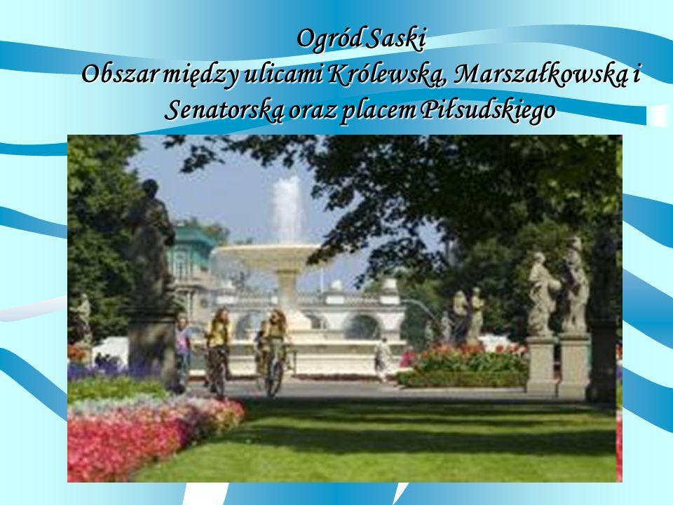 Ogród Saski Obszar między ulicami Królewską, Marszałkowską i Senatorską oraz placem Piłsudskiego