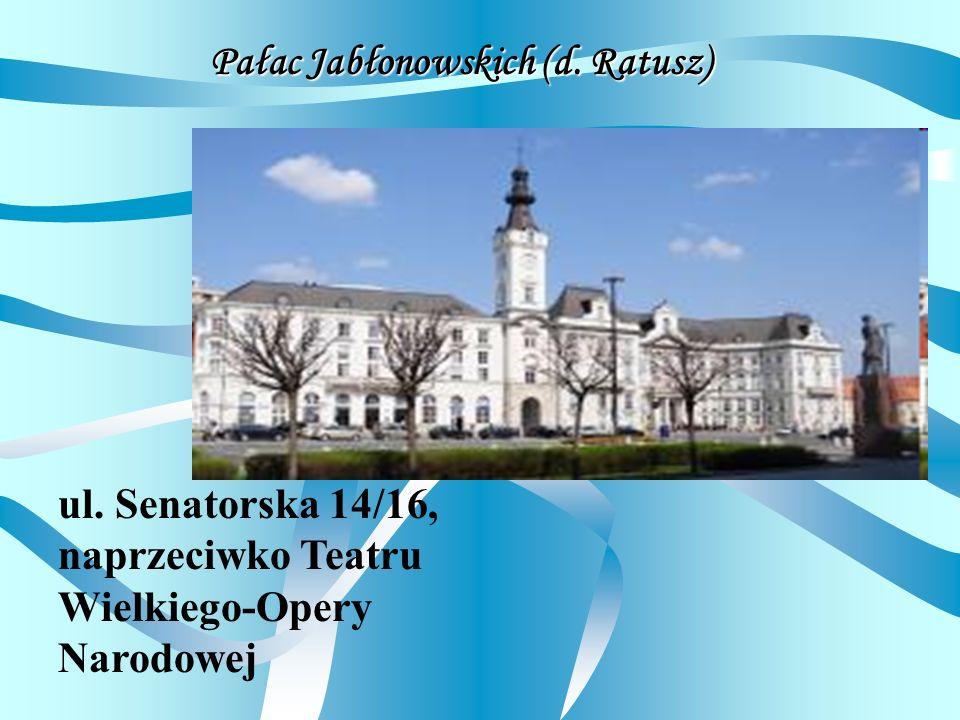 Pałac Jabłonowskich (d. Ratusz) ul. Senatorska 14/16, naprzeciwko Teatru Wielkiego-Opery Narodowej