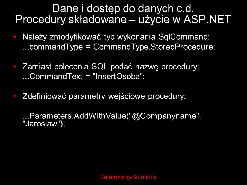 Datamining-Solutions Dane i dostęp do danych c.d. Procedury składowane – użycie w ASP.NET Należy zmodyfikować typ wykonania SqlCommand:...commandType