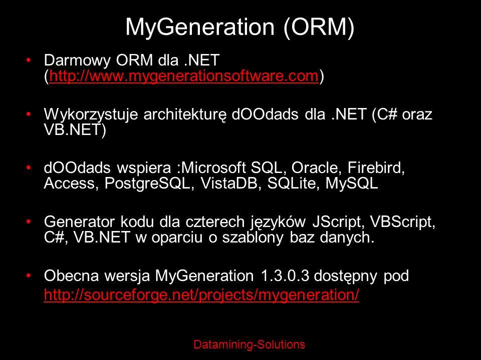 Datamining-Solutions MyGeneration (ORM) Darmowy ORM dla.NET (http://www.mygenerationsoftware.com)http://www.mygenerationsoftware.com Wykorzystuje arch
