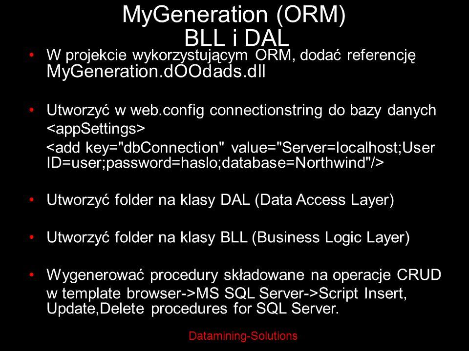 Datamining-Solutions MyGeneration (ORM) BLL i DAL W projekcie wykorzystującym ORM, dodać referencję MyGeneration.dOOdads.dll Utworzyć w web.config con