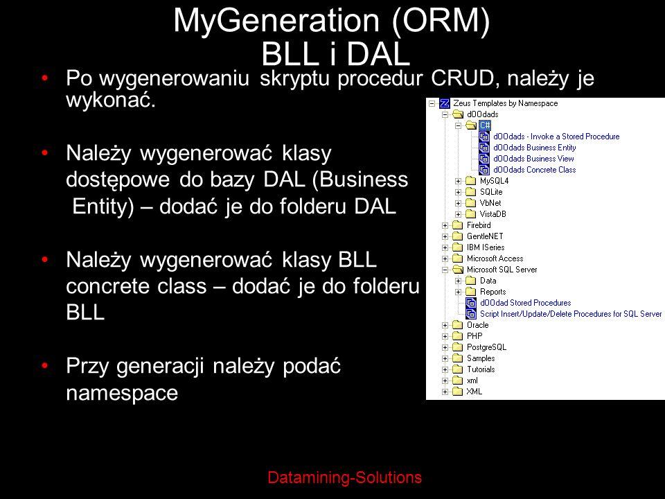 Datamining-Solutions MyGeneration (ORM) BLL i DAL Po wygenerowaniu skryptu procedur CRUD, należy je wykonać. Należy wygenerować klasy dostępowe do baz
