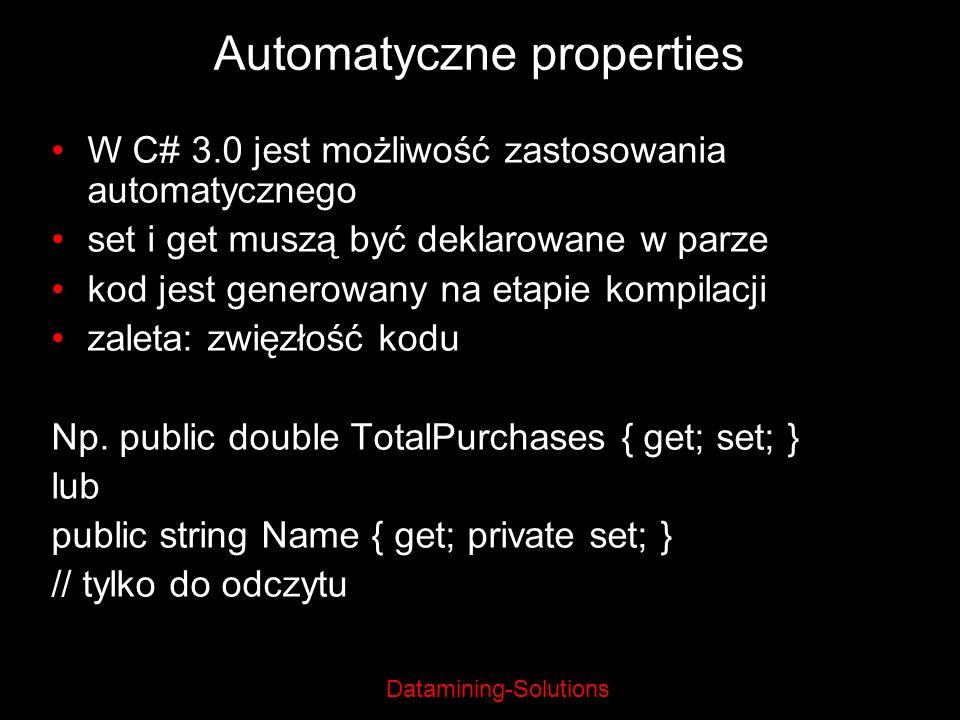 Datamining-Solutions Automatyczne properties W C# 3.0 jest możliwość zastosowania automatycznego set i get muszą być deklarowane w parze kod jest gene