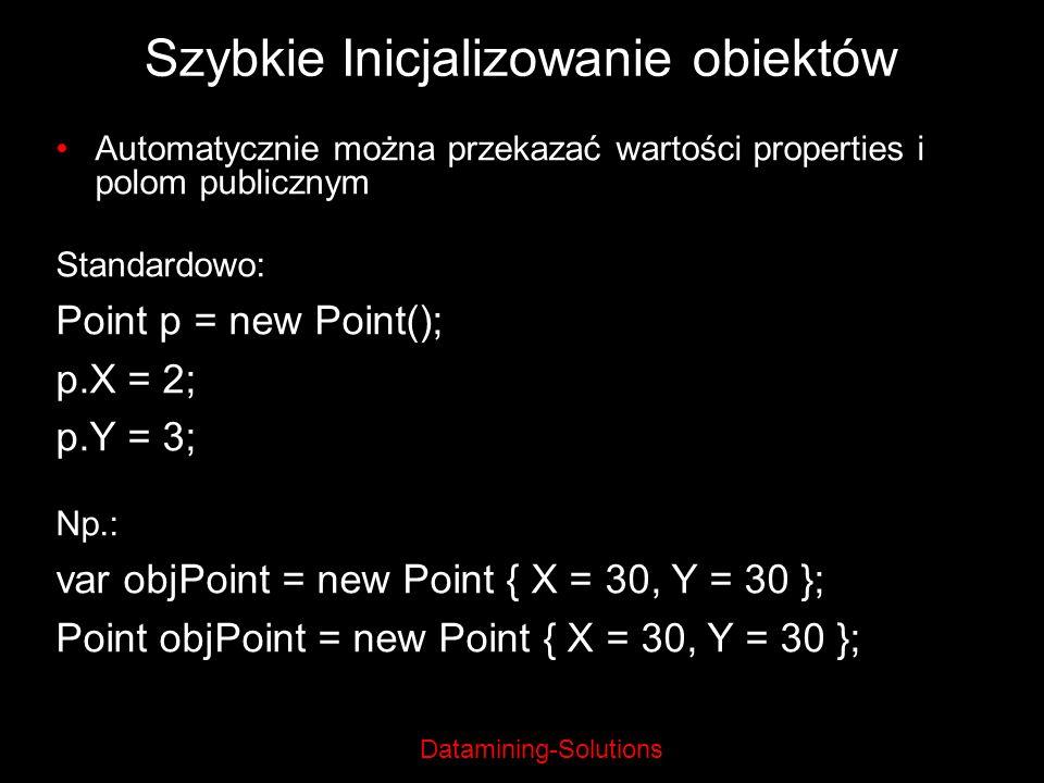 Datamining-Solutions Szybkie Inicjalizowanie obiektów Automatycznie można przekazać wartości properties i polom publicznym Standardowo: Point p = new
