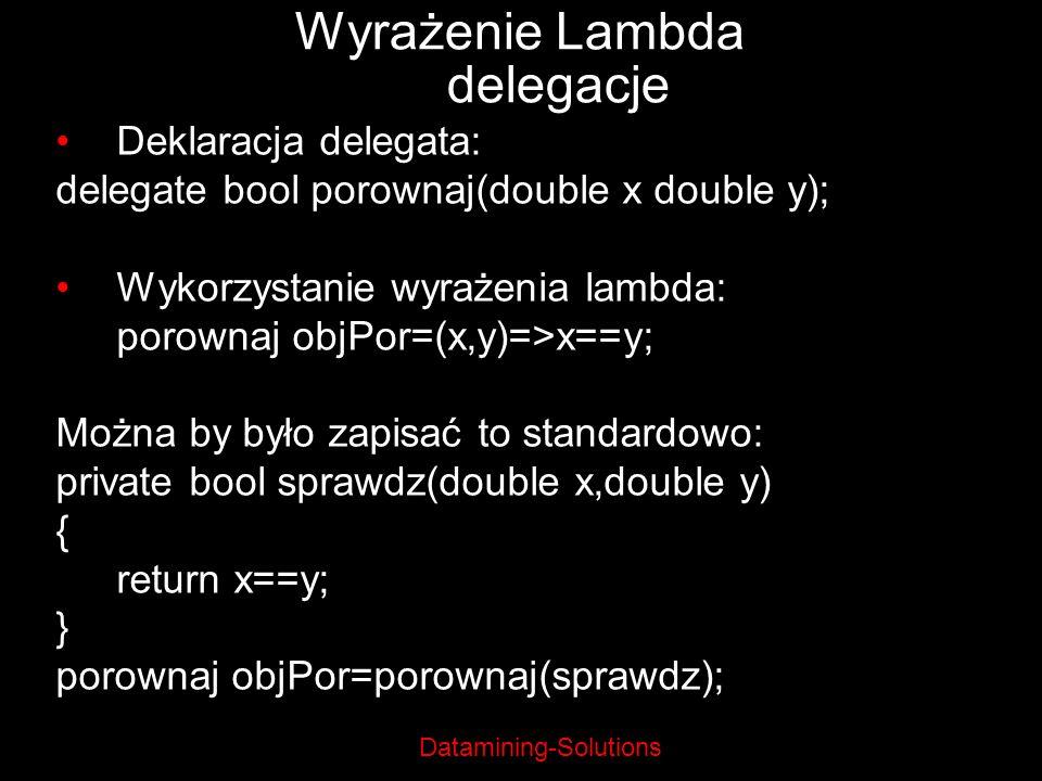 Datamining-Solutions Wyrażenie Lambda delegacje Deklaracja delegata: delegate bool porownaj(double x double y); Wykorzystanie wyrażenia lambda: porown