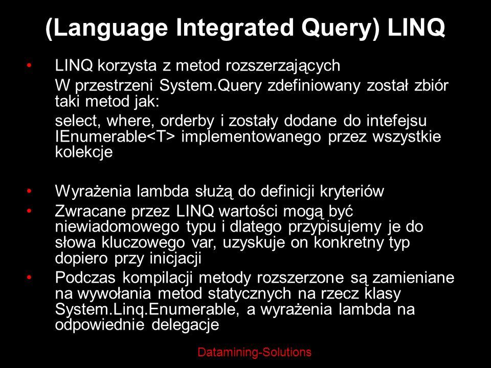 Datamining-Solutions (Language Integrated Query) LINQ LINQ korzysta z metod rozszerzających W przestrzeni System.Query zdefiniowany został zbiór taki